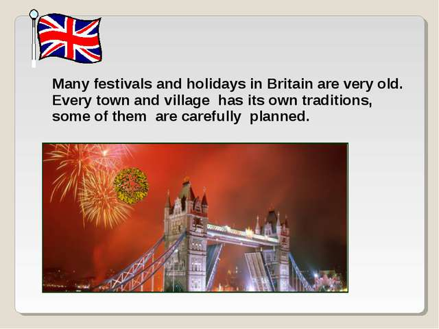 Many festivals and holidays in Britain are very old. Every town and village h...