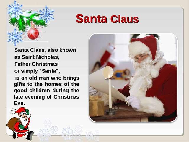 Santa Claus Santa Claus, also known as Saint Nicholas, Father Christmas or si...