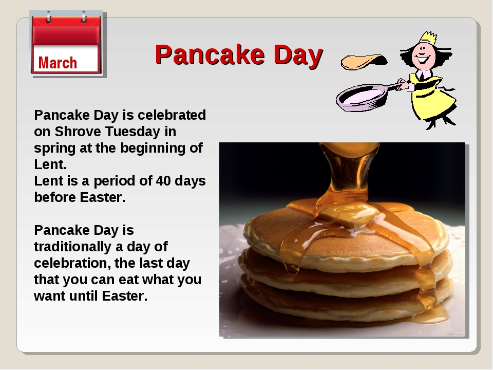 Pancake Day March Pancake Day is celebrated on Shrove Tuesday in spring at th...