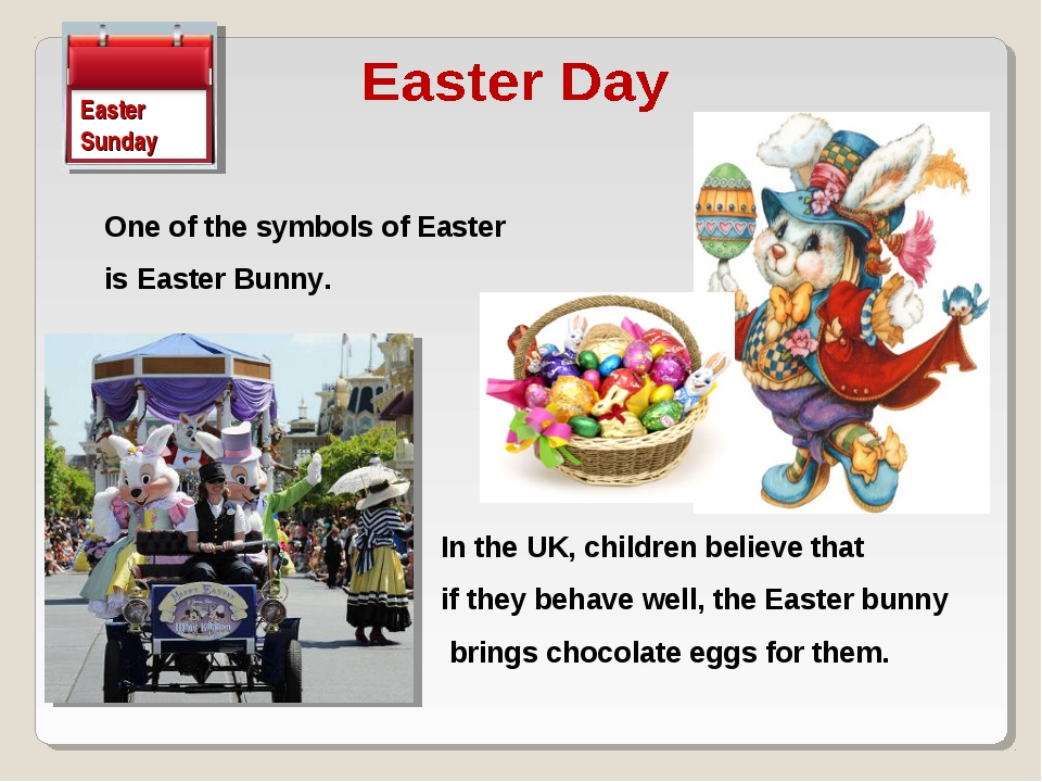One of the symbols of Easter is Easter Bunny. Easter Sunday In the UK, childr...