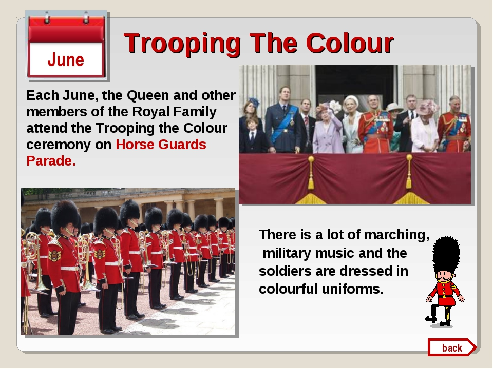 Trooping The Colour June There is a lot of marching, military music and the s...