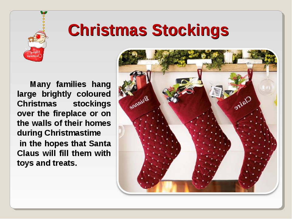 Many families hang large brightly coloured Christmas stockings over the fire...
