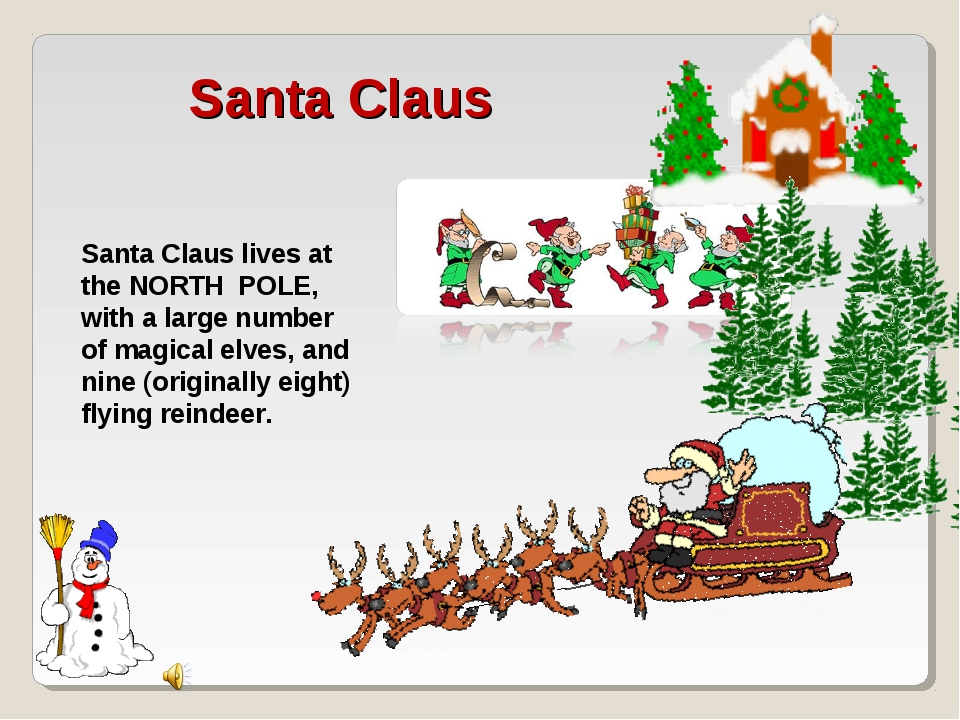 Santa Claus lives at the NORTH POLE, with a large number of magical elves, an...