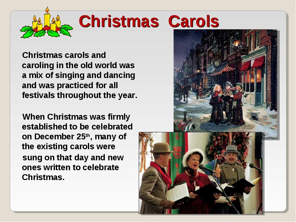 Christmas Carols Christmas carols and caroling in the old world was a mix of...