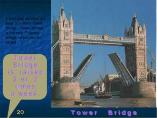 And now we start our bout tour from Tower Bridge. Tower Bridge is the only Th