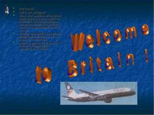 Dear guests! Ladies and gentlemen! This is pilot speaking. British Travel Cen
