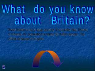 Great Britain is not a large country. It is smaller than France or Norway. It