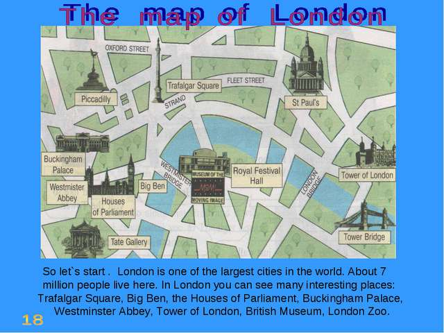 So let`s start . London is one of the largest cities in the world. About 7 m...