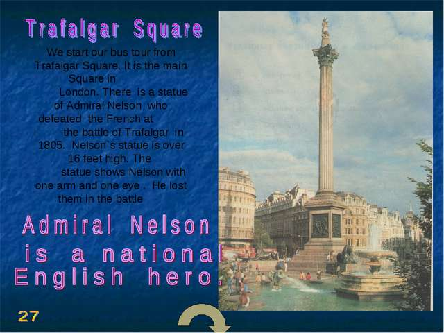 We start our bus tour from Trafalgar Square. It is the main Square in London....