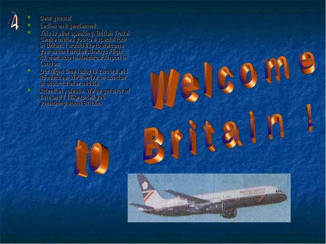 Dear guests! Ladies and gentlemen! This is pilot speaking. British Travel Cen...