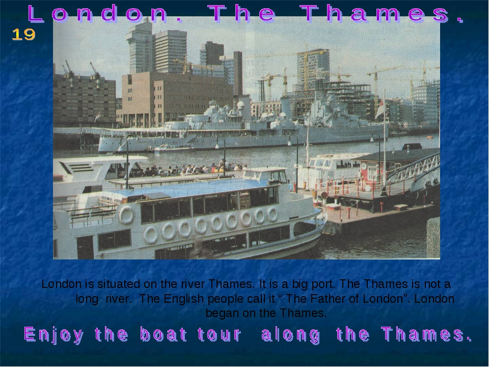 London is situated on the river Thames. It is a big port. The Thames is not...