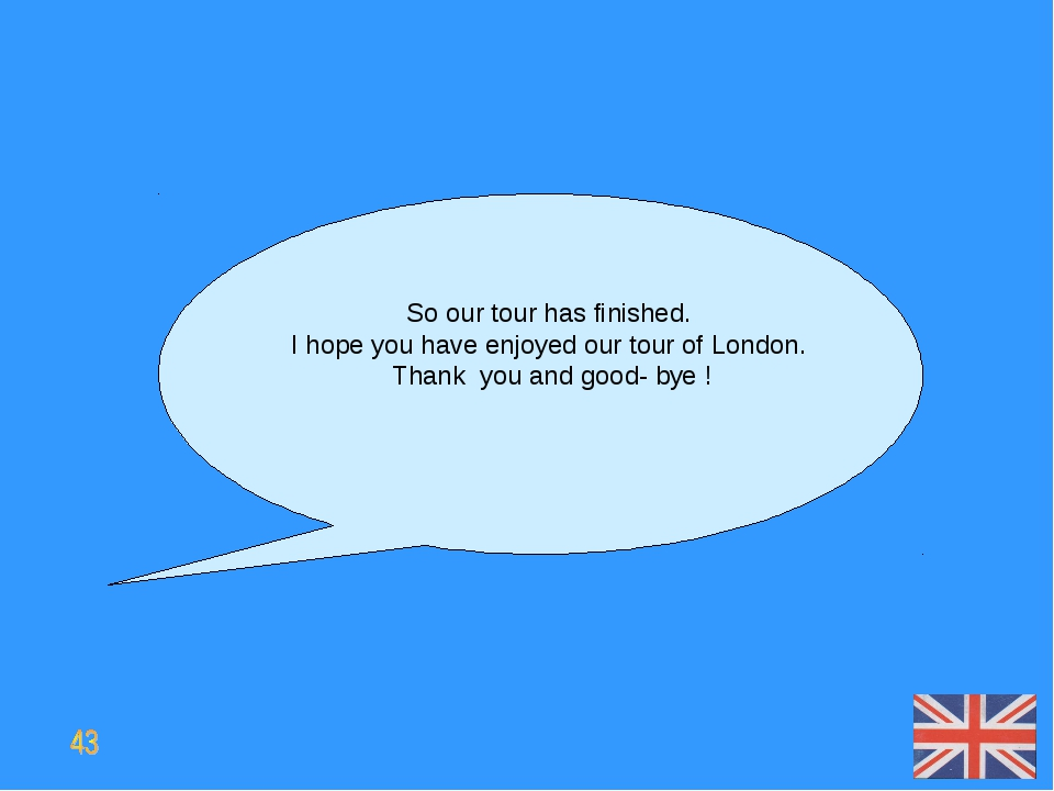 So our tour has finished. I hope you have enjoyed our tour of London. Thank y...
