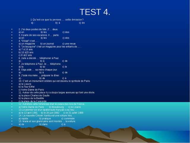 TEST 4. 1.Qu'est-ce que tu penses … cette émission? a) - b) à c) de 2. J'ai d...