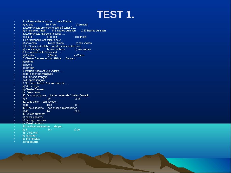 TEST 1. 1.La Normandie se trouve … de la France. a) au sud b) à l'est c) au n...