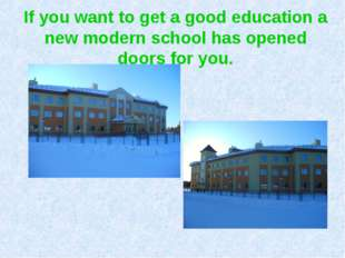 If you want to get a good education a new modern school has opened doors for