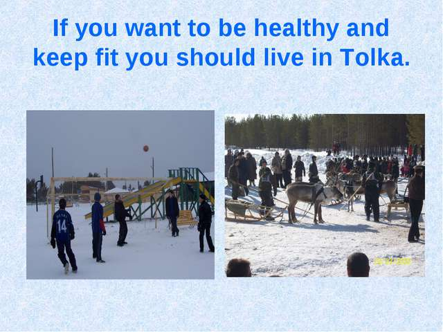 If you want to be healthy and keep fit you should live in Tolka.