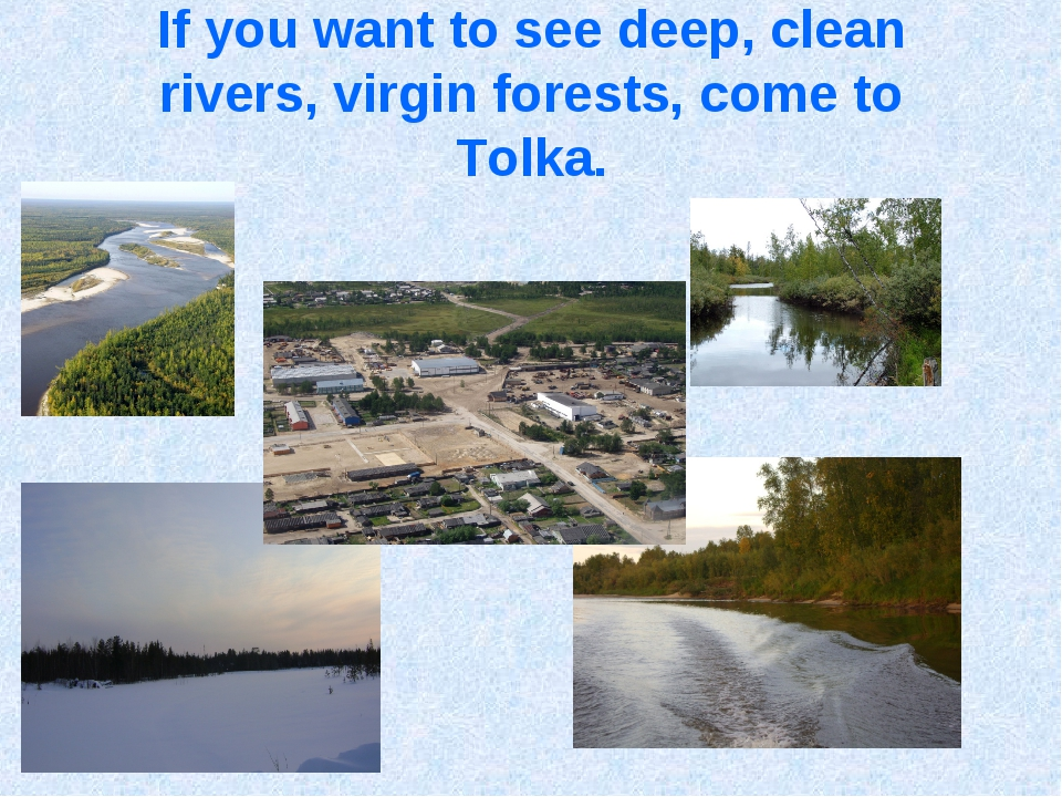 If you want to see deep, clean rivers, virgin forests, come to Tolka.
