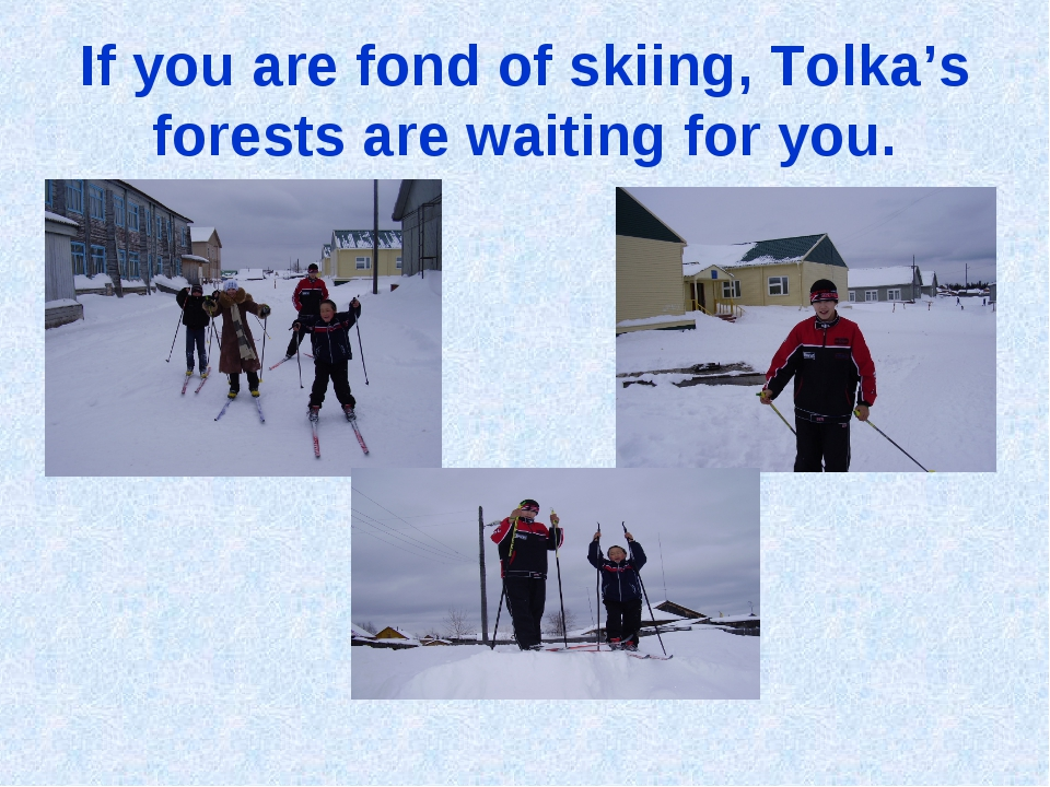 If you are fond of skiing, Tolka's forests are waiting for you.