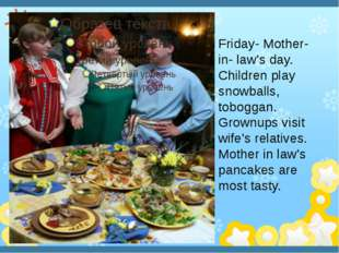 Friday- Mother- in- law's day. Сhildren play snowballs, toboggan. Grownups v