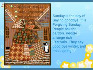 Sunday is the day of Saying goodbye. It is Forgiving Sunday. People ask for
