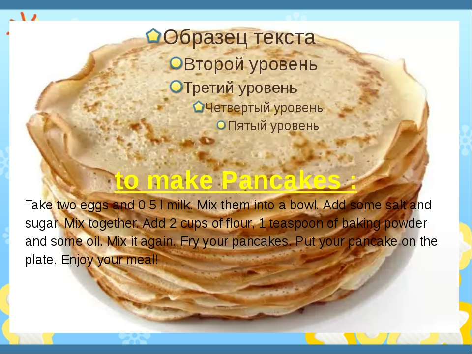 to make Pancakes : Take two eggs and 0.5 l milk. Mix them into a bowl. Add s...
