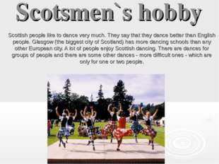 Scotsmen`s hobby Scottish people like to dance very much. They say that they