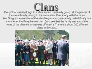 Clans Every Scotsman belongs to a clan. A clan is a family group: all the peo