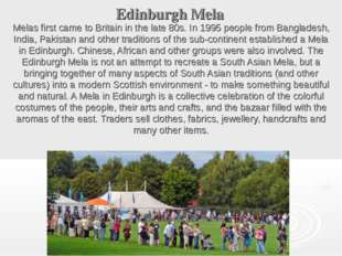 Edinburgh Mela Melas first came to Britain in the late 80s. In 1995 people fr