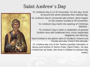 Saint Andrew`s Day St. Andrews Day is on 30 November. On this day, Scots all