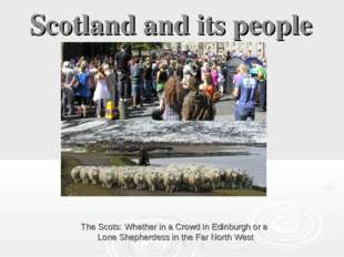 Scotland and its people The Scots: Whether in a Crowd in Edinburgh or a Lone