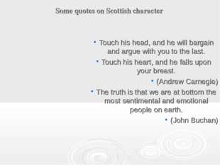 Some quotes on Scottish character Touch his head, and he will bargain and arg