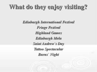 What do they enjoy visiting? Edinburgh International Festival Fringe Festival