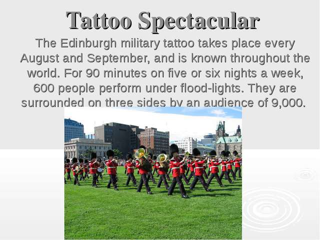 Tattoo Spectacular The Edinburgh military tattoo takes place every August and...