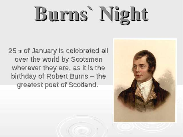 Burns` Night 25 th of January is celebrated all over the world by Scotsmen wh...