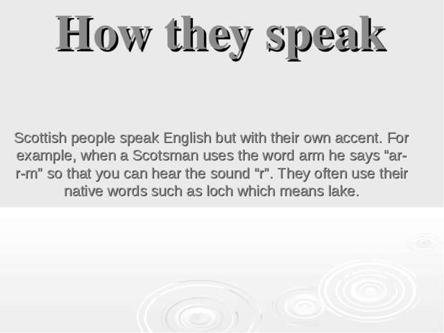 How they speak Scottish people speak English but with their own accent. For e...
