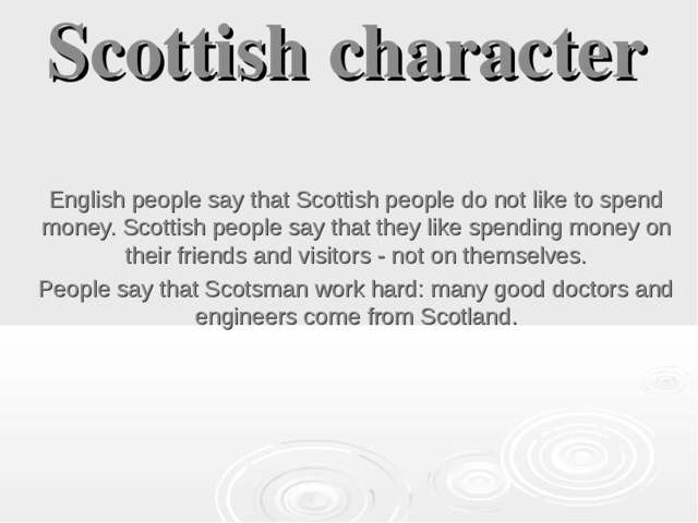 Scottish character English people say that Scottish people do not like to spe...
