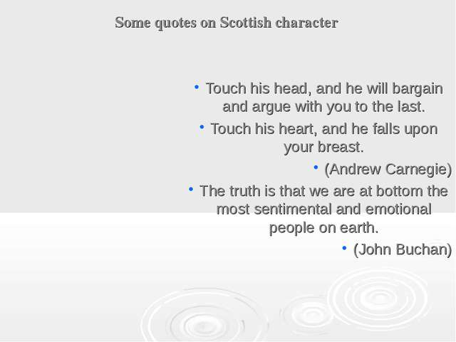 Some quotes on Scottish character Touch his head, and he will bargain and arg...