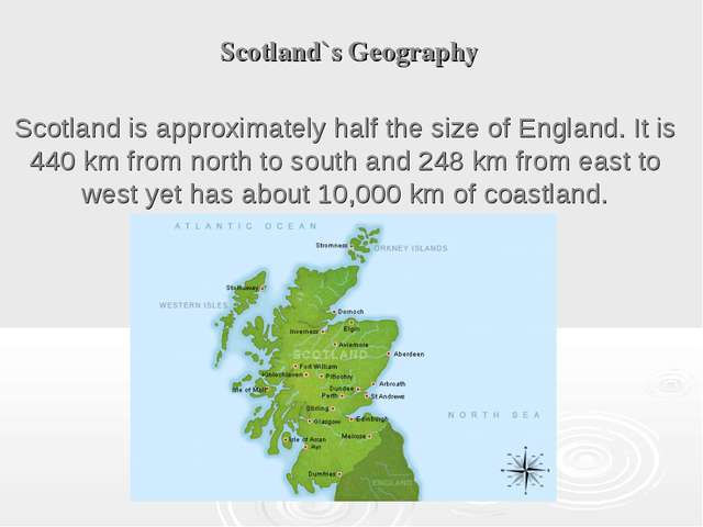 Scotland`s Geography Scotland is approximately half the size of England. It i...