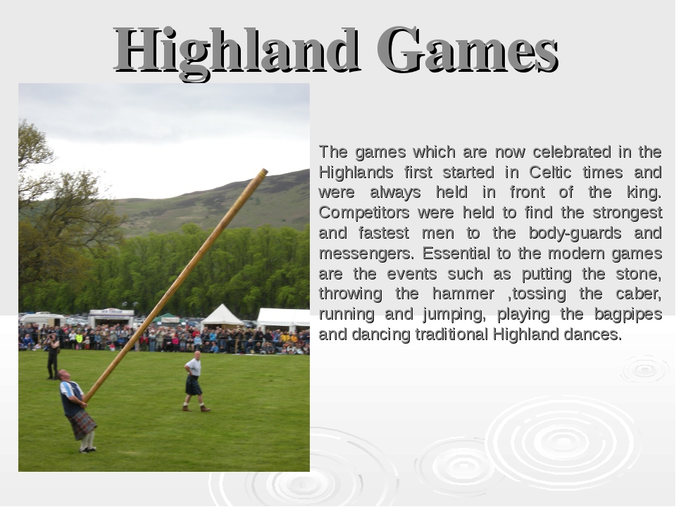 Highland Games The games which are now celebrated in the Highlands first star...