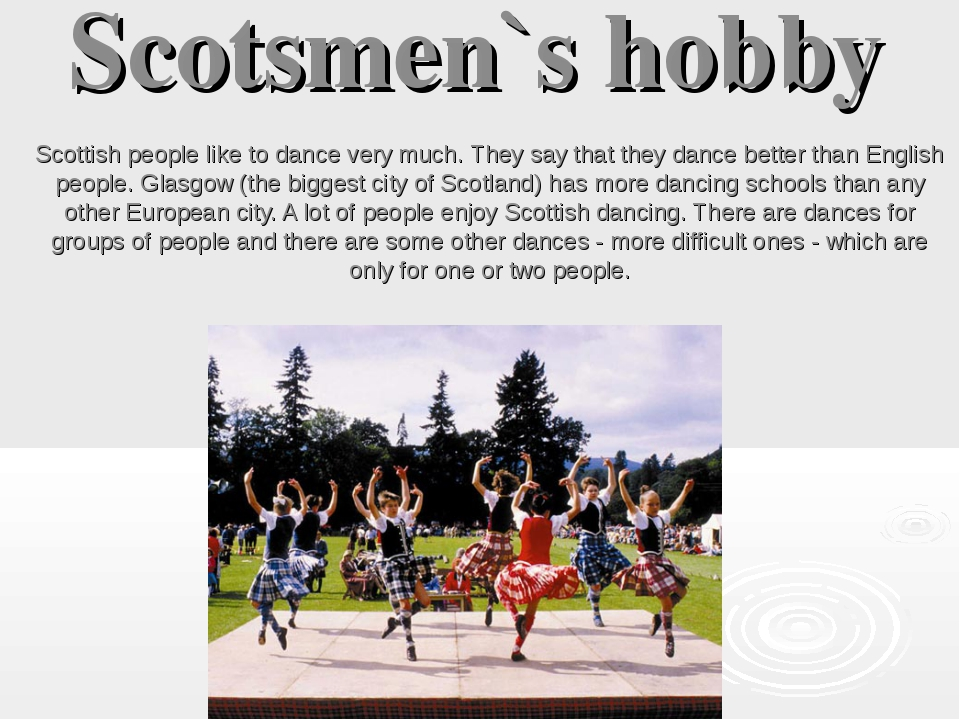 Scotsmen`s hobby Scottish people like to dance very much. They say that they...