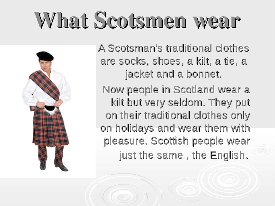 What Scotsmеn wear A Scotsman's traditional clothes are socks, shoes, a kilt,...