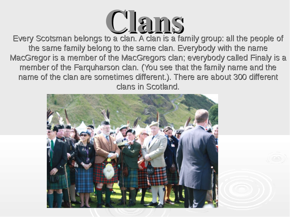Clans Every Scotsman belongs to a clan. A clan is a family group: all the peo...