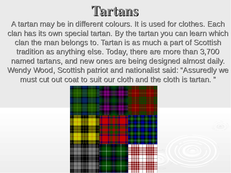 Tartans A tartan may be in different colours. It is used for clothes. Each cl...