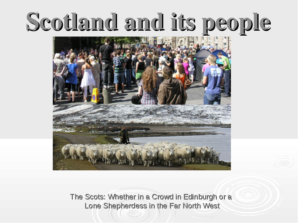 Scotland and its people The Scots: Whether in a Crowd in Edinburgh or a Lone...