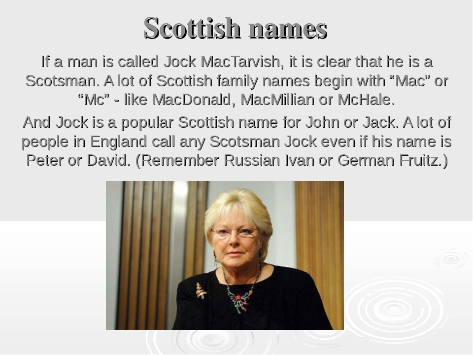 Scottish names If a man is called Jock MacTarvish, it is clear that he is a S...