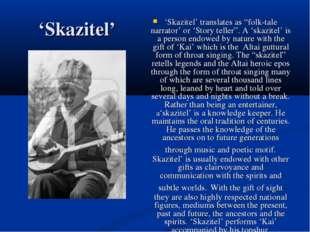 "'Skazitel' 'Skazitel' translates as ""folk-tale narrator' or 'Story teller"". A"