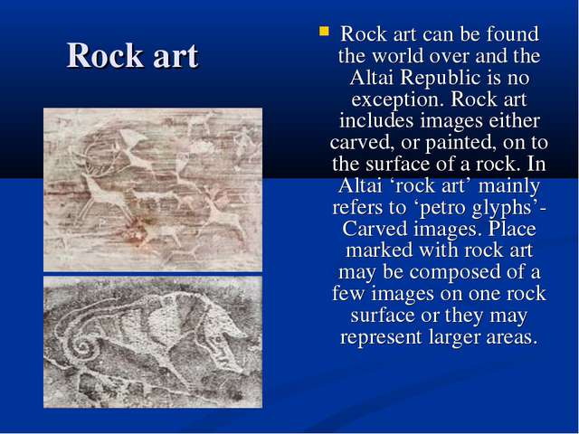 Rock art Rock art can be found the world over and the Altai Republic is no ex...