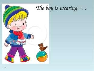 The boy is wearing… .