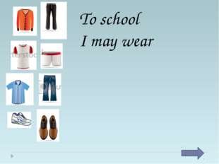 To school I may wear