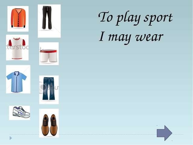 To play sport I may wear